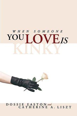 When Someone You Love is Kinky by Dossie Easton & Catherine A. Liszt