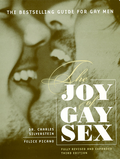 Joy of Gay Sex by Dr. Charles Silverstein & Felice Picano