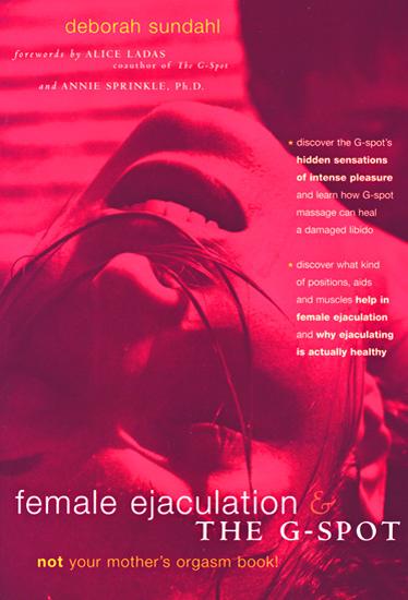 Female Ejaculation & The G-Spot: Not Your Mother's Orgasm Book by Deborah Sundahl