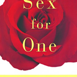 Sex For One: The Joy of Self-Loving by Betty Dodson, PH.D.