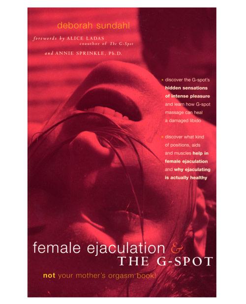 Female Ejaculation & the G-Spot by Deborah Sundahl